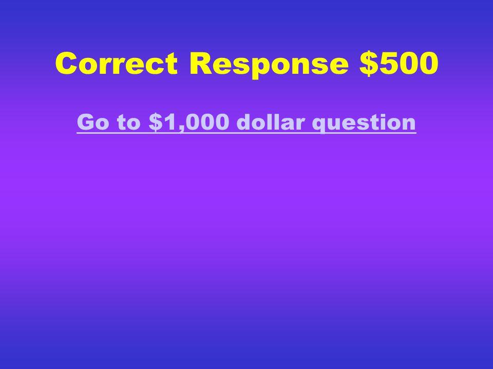 Correct Response $300 Next Question