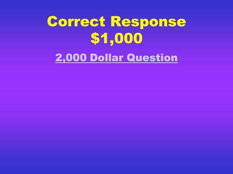 Correct Response $500 Go to $1,000 dollar question