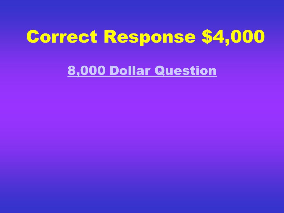 Correct Response $2,000 4,000 Dollar Question