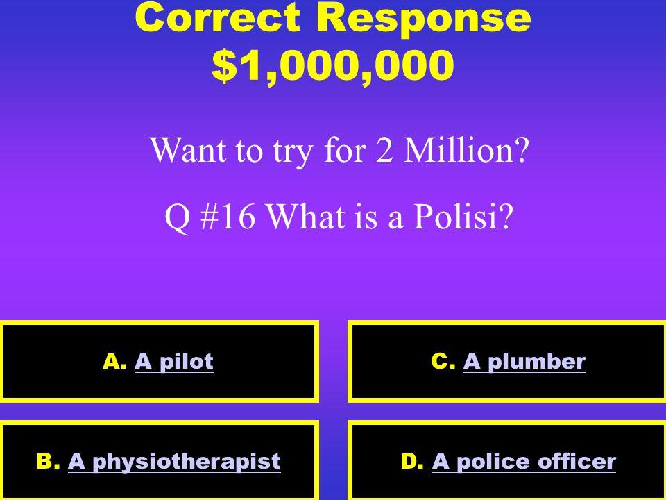 Correct Response $500,000 Million dollar Question!