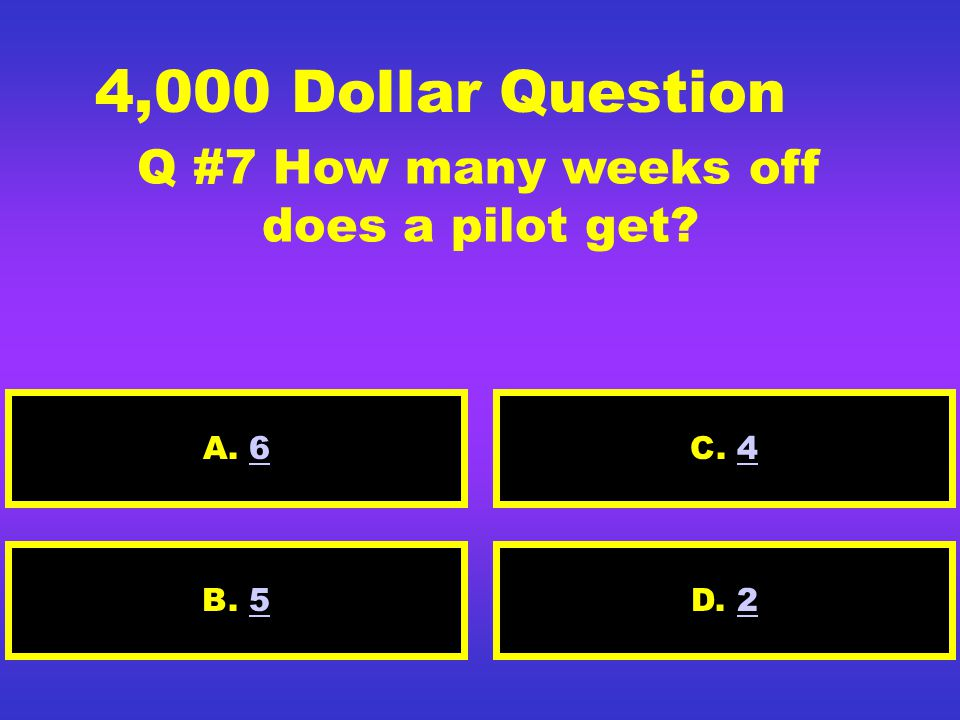 2,000 Dollar Question Q #6How much does a pilot earn? A. 2,500 D. 3,500B. 5,000 C. 3,000
