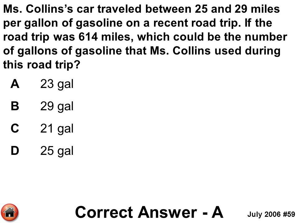 Ms. Collins's car traveled between 25 and 29 miles per gallon of gasoline on a recent road trip. If the road trip was 614 miles, which could be the nu