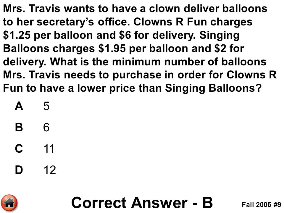 Mrs. Travis wants to have a clown deliver balloons to her secretary's office. Clowns R Fun charges $1.25 per balloon and $6 for delivery. Singing Ball