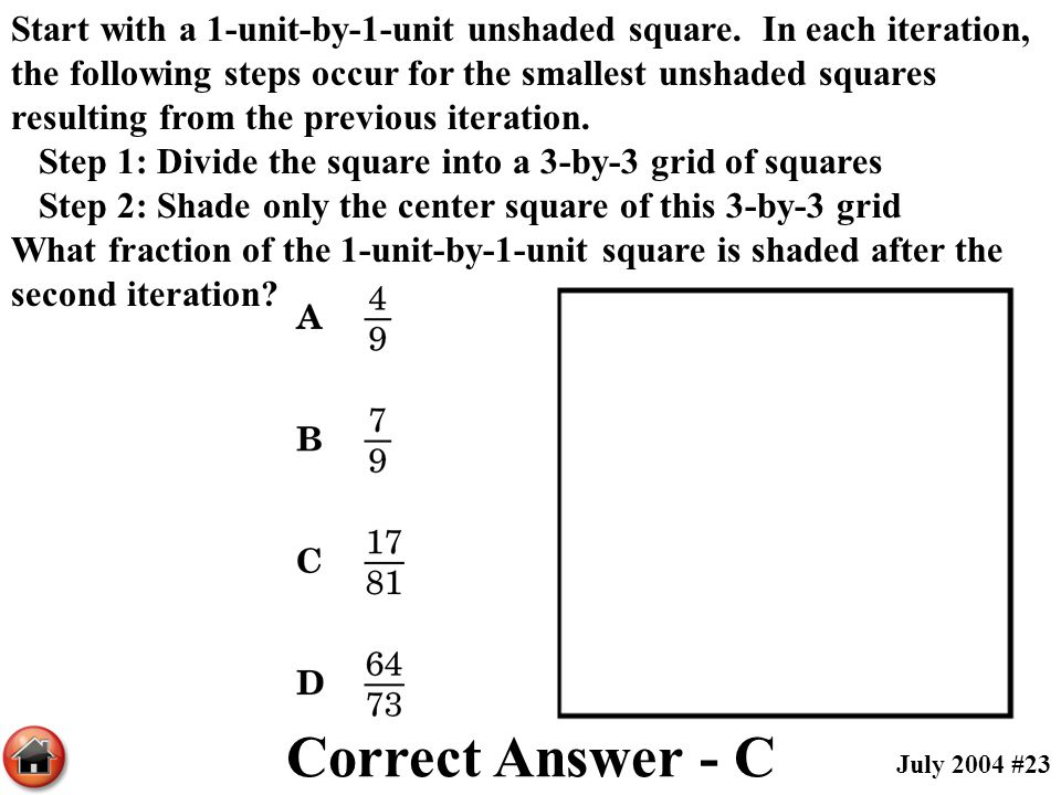 Start with a 1-unit-by-1-unit unshaded square. In each iteration, the following steps occur for the smallest unshaded squares resulting from the previ