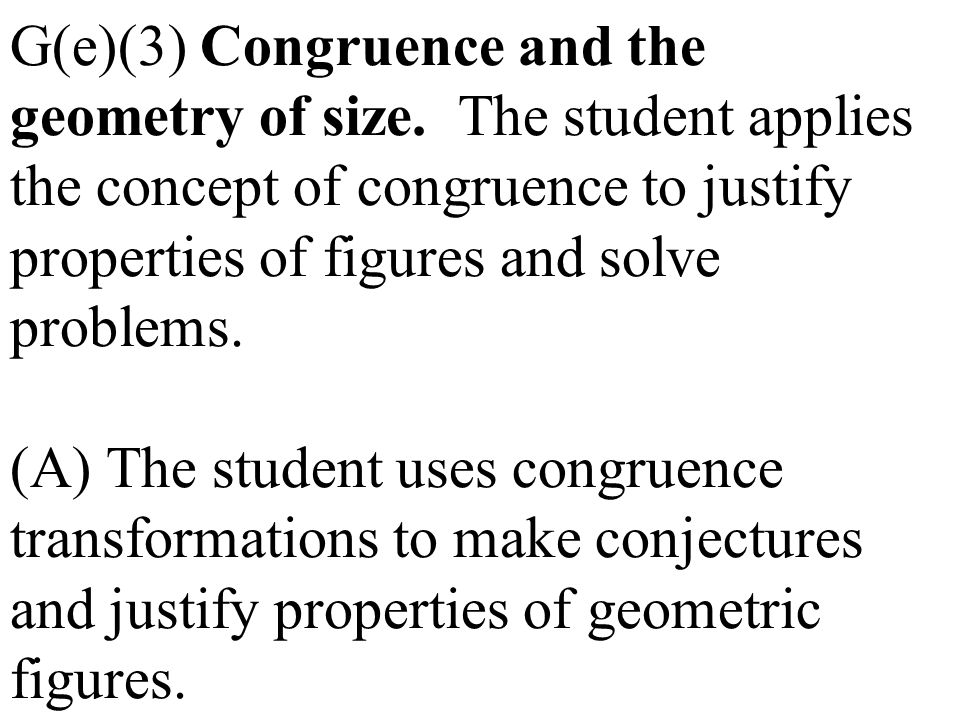 G(e)(3) Congruence and the geometry of size. The student applies the concept of congruence to justify properties of figures and solve problems. (A) Th