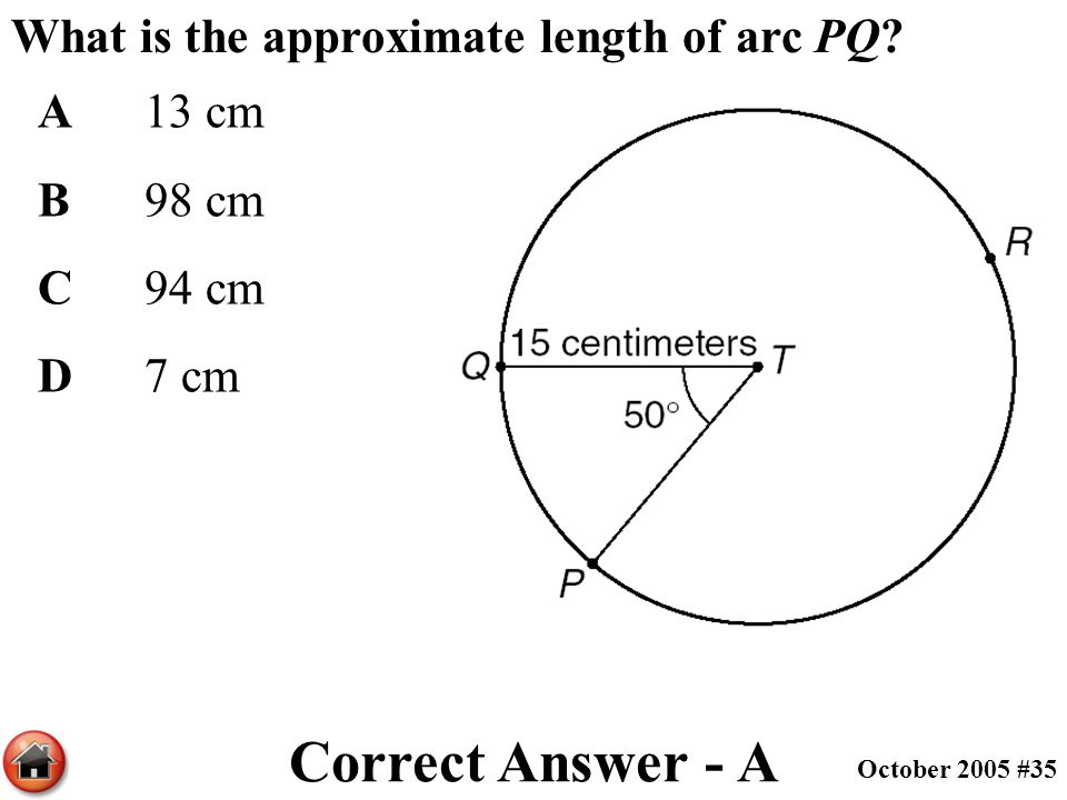 What is the approximate length of arc PQ? A13 cm B98 cm C94 cm D7 cm Correct Answer - A October 2005 #35