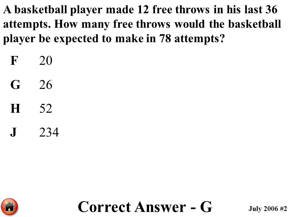 A basketball player made 12 free throws in his last 36 attempts. How many free throws would the basketball player be expected to make in 78 attempts?