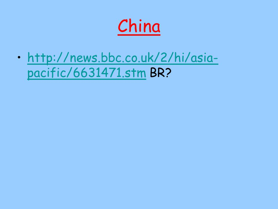 China http://news.bbc.co.uk/2/hi/asia- pacific/6631471.stm BR http://news.bbc.co.uk/2/hi/asia- pacific/6631471.stm