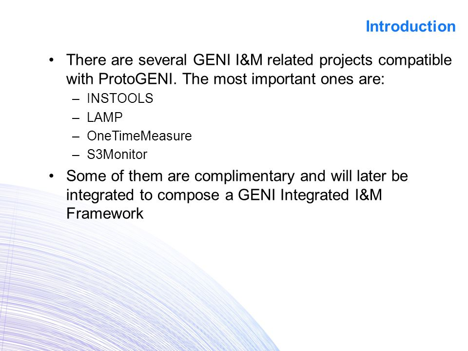 There are several GENI I&M related projects compatible with ProtoGENI.