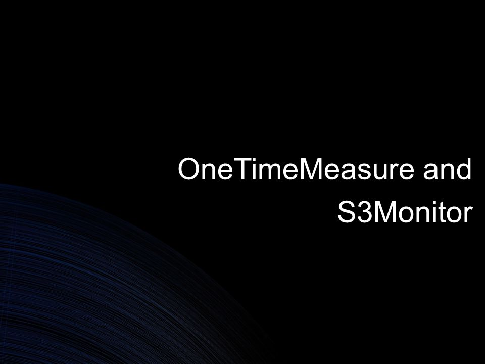 OneTimeMeasure and S3Monitor