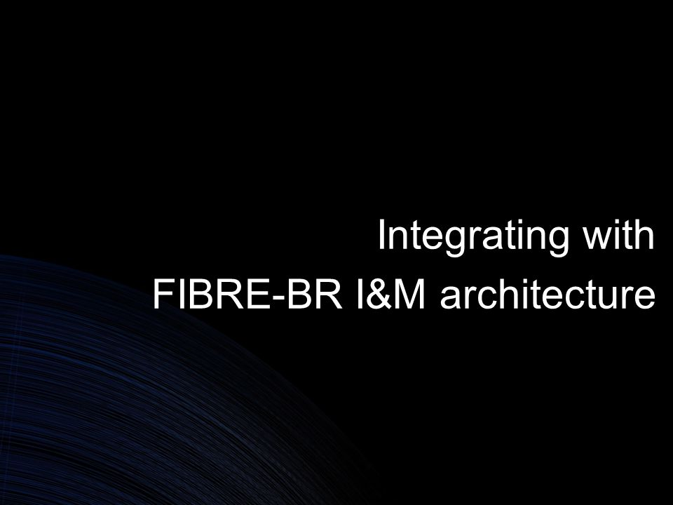 Integrating with FIBRE-BR I&M architecture