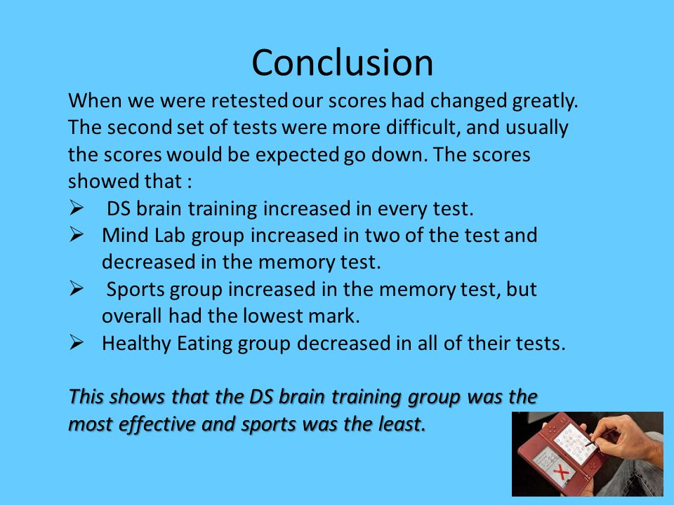 Conclusion When we were retested our scores had changed greatly.