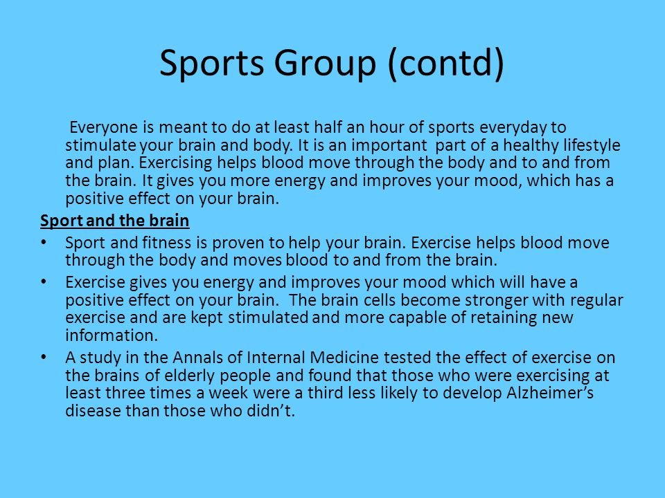 Sports Group (contd) Everyone is meant to do at least half an hour of sports everyday to stimulate your brain and body.
