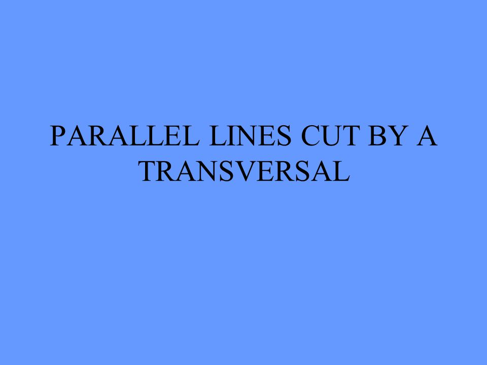 Parallel lines cut by a transversal 12 34 5 6 78 < 4 and < 6 are called ALTERNATE INTERIOR ANGLES They are congruent m<4 = m<6 Alternate Interior on on the inside of the two parallel lines and on opposite sides of the transversal.