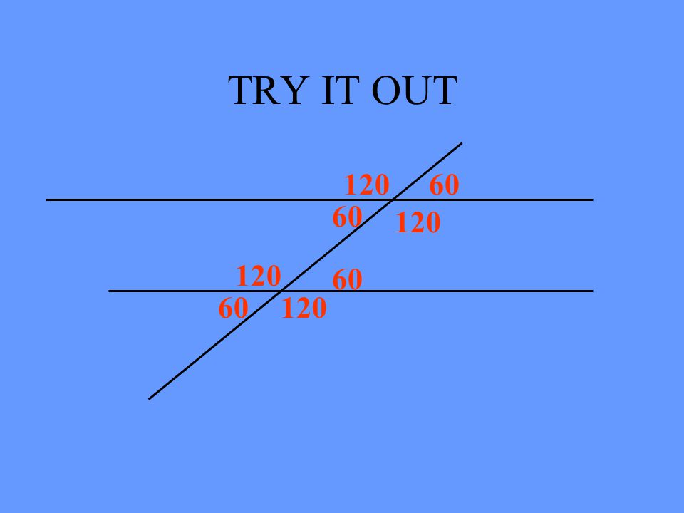 TRY IT OUT 12 34 5 6 78 The m < 1 is 60 degrees. What is the m<3 ? 60 degrees