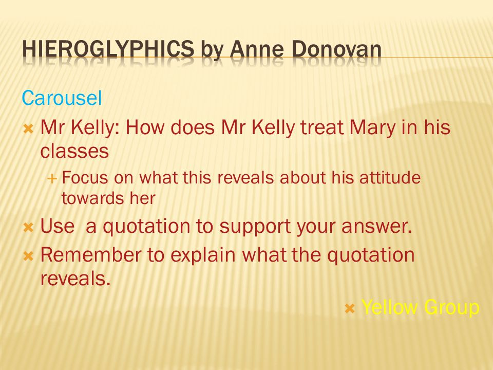 Carousel  Mr Kelly: How does Mr Kelly treat Mary in his classes  Focus on what this reveals about his attitude towards her  Use a quotation to supp