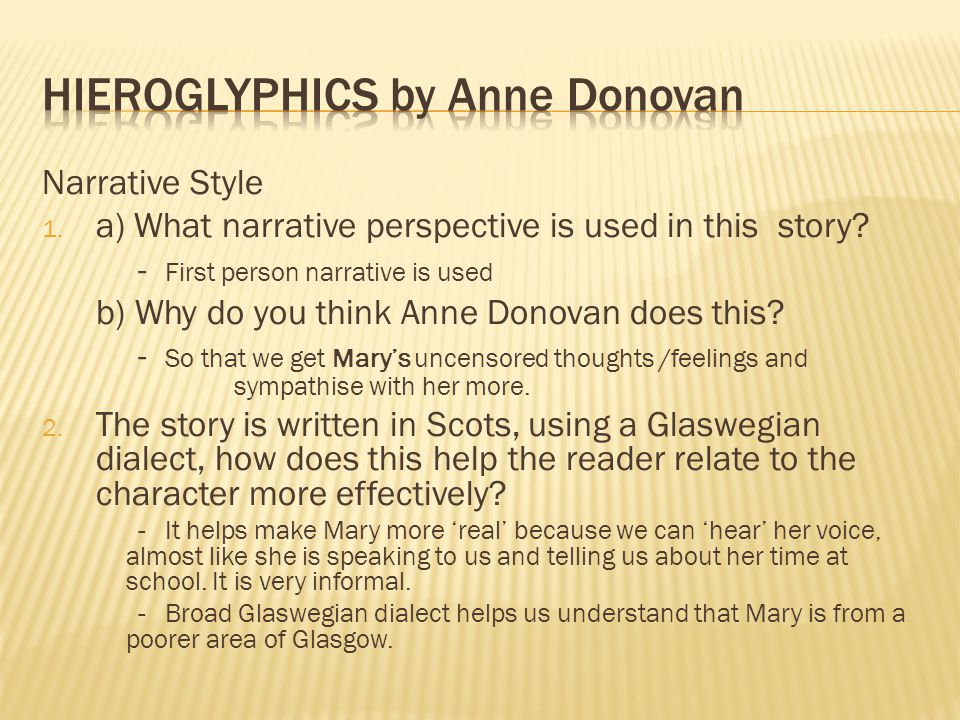 Narrative Style 1. a) What narrative perspective is used in this story? - First person narrative is used b) Why do you think Anne Donovan does this? -