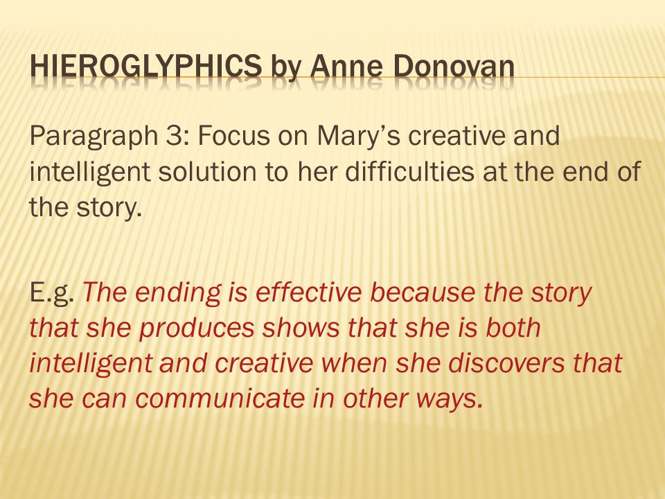 Paragraph 3: Focus on Mary's creative and intelligent solution to her difficulties at the end of the story. E.g. The ending is effective because the s