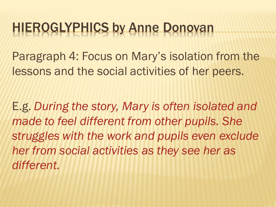 Paragraph 4: Focus on Mary's isolation from the lessons and the social activities of her peers.