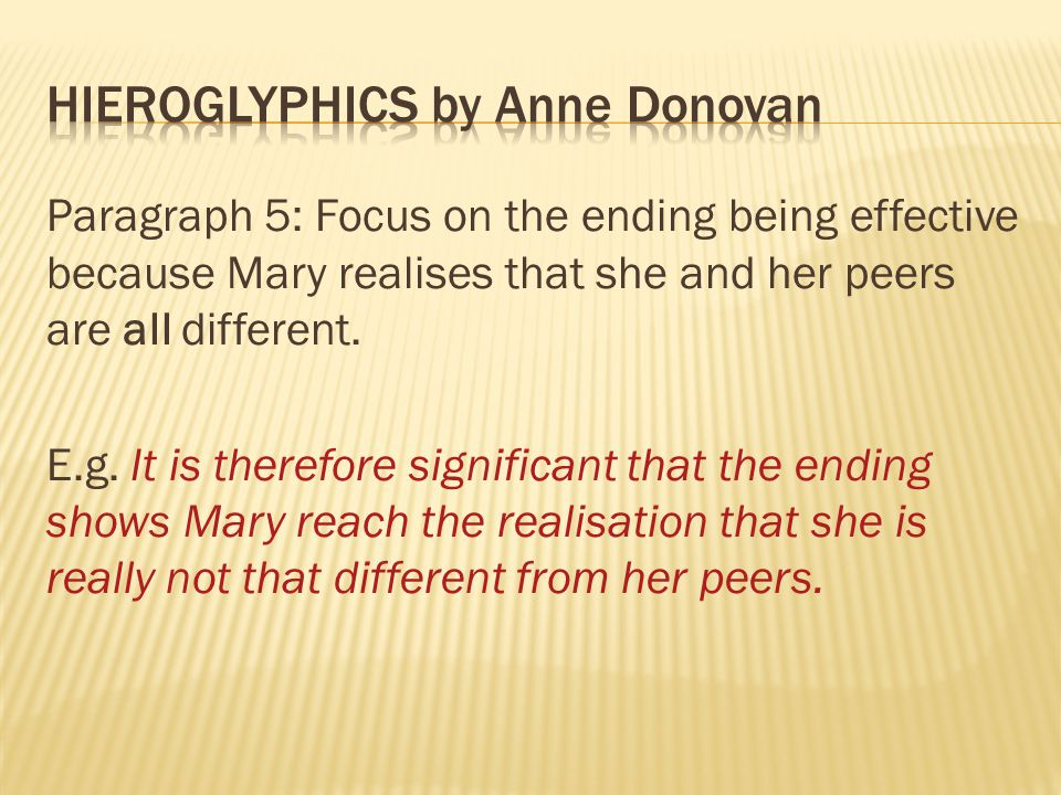 Paragraph 5: Focus on the ending being effective because Mary realises that she and her peers are all different.
