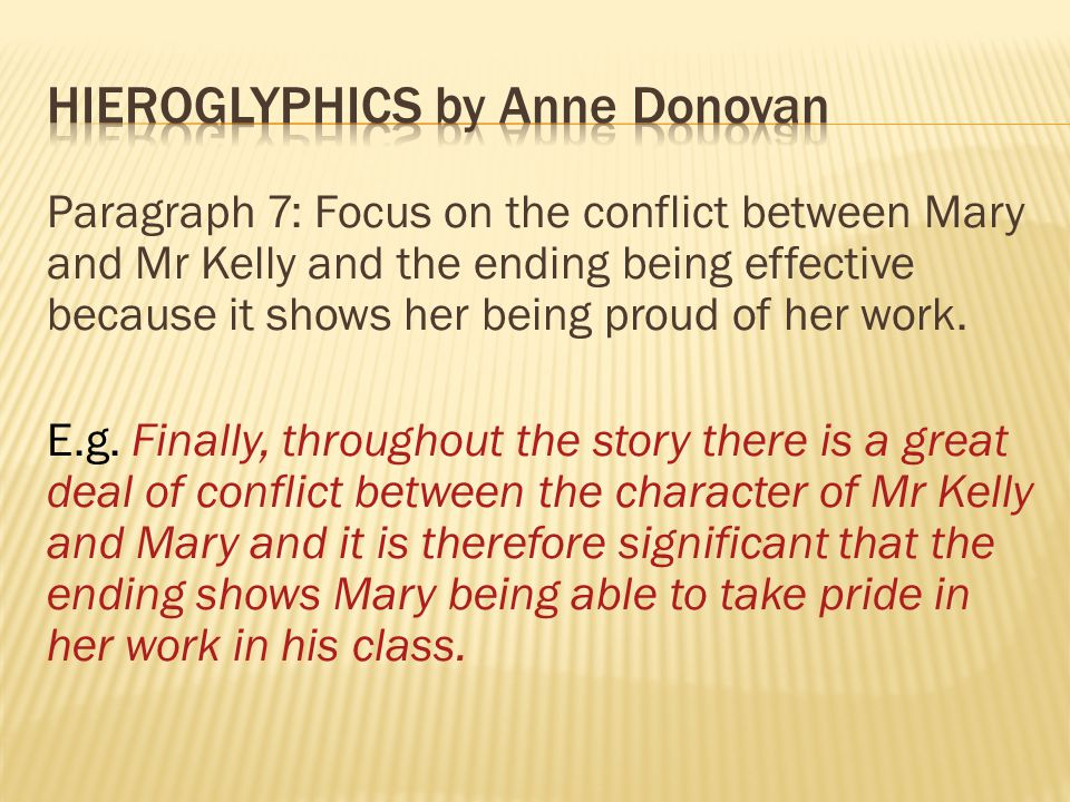 Paragraph 7: Focus on the conflict between Mary and Mr Kelly and the ending being effective because it shows her being proud of her work.