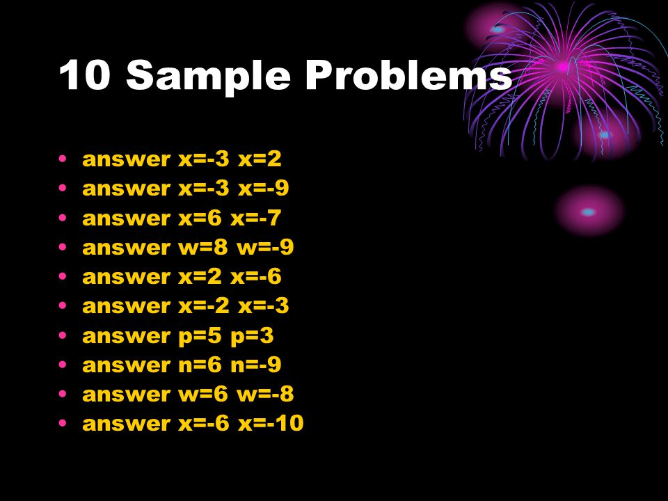 10 Sample Problems answer x=-3 x=2 answer x=-3 x=-9 answer x=6 x=-7 answer w=8 w=-9 answer x=2 x=-6 answer x=-2 x=-3 answer p=5 p=3 answer n=6 n=-9 answer w=6 w=-8 answer x=-6 x=-10