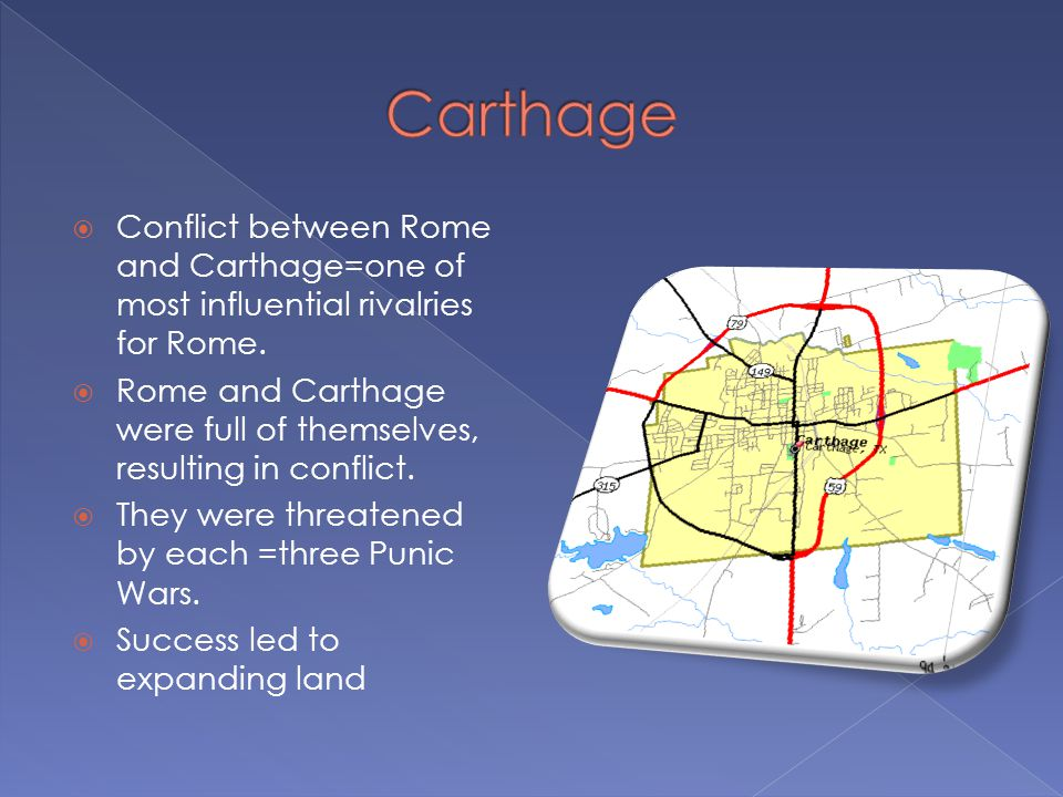  Conflict between Rome and Carthage=one of most influential rivalries for Rome.