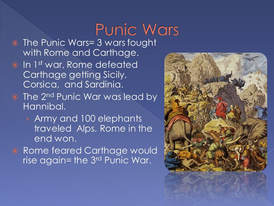  The Punic Wars= 3 wars fought with Rome and Carthage.