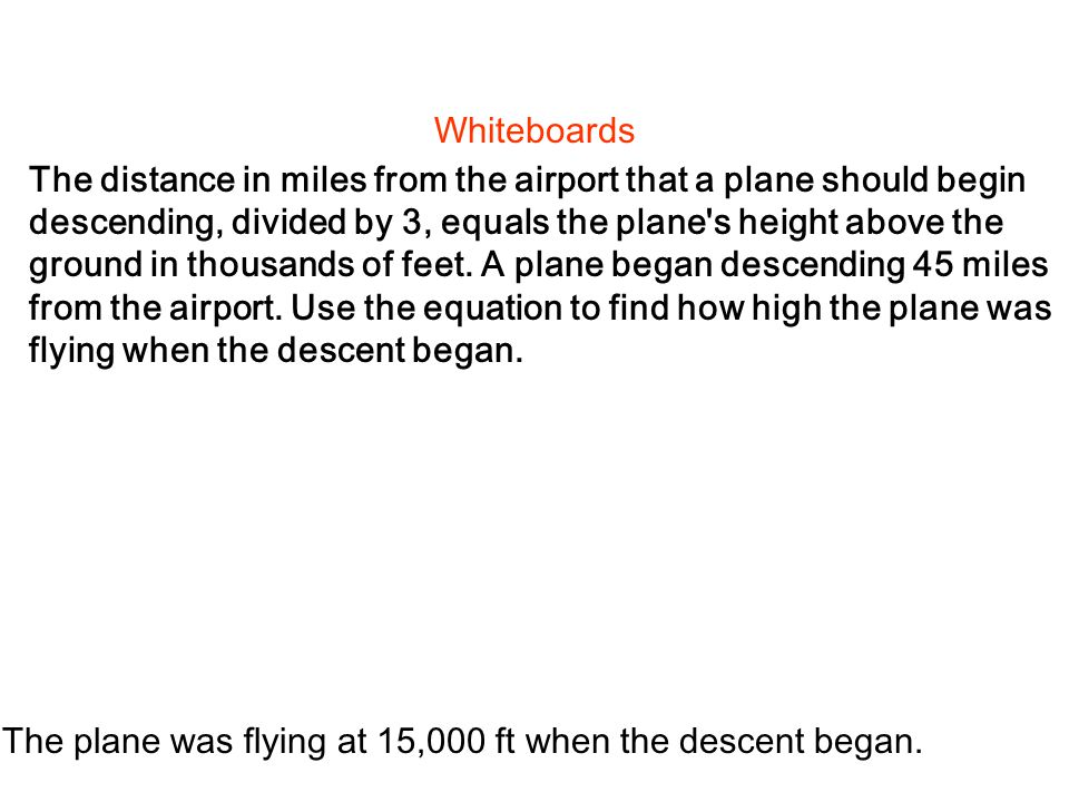 The distance in miles from the airport that a plane should begin descending, divided by 3, equals the plane s height above the ground in thousands of feet.