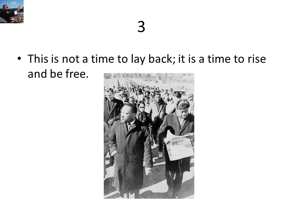3 This is not a time to lay back; it is a time to rise and be free.