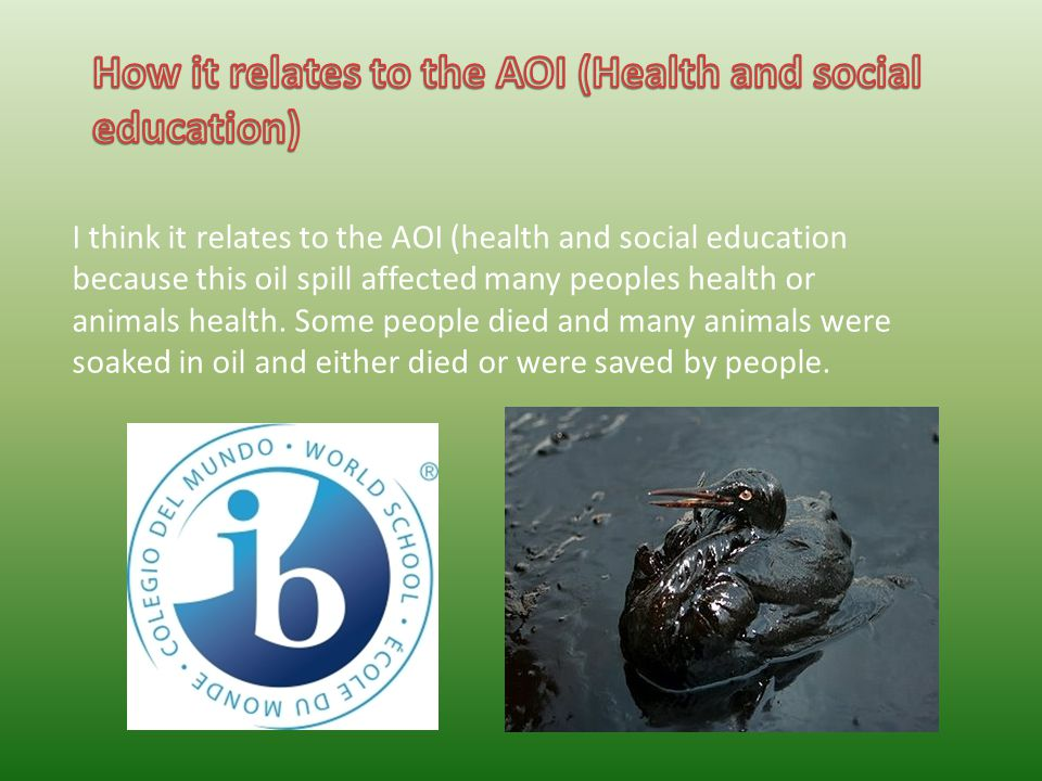 I think it relates to the AOI (health and social education because this oil spill affected many peoples health or animals health.