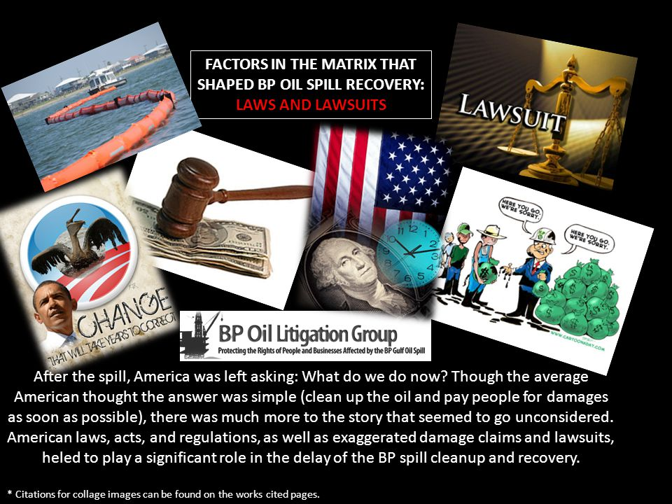 FACTORS IN THE MATRIX THAT SHAPED BP OIL SPILL RECOVERY: LAWS AND LAWSUITS After the spill, America was left asking: What do we do now? Though the ave