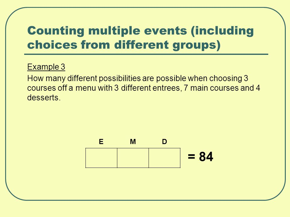Counting multiple events (including choices from different groups) Example 3 How many different possibilities are possible when choosing 3 courses off