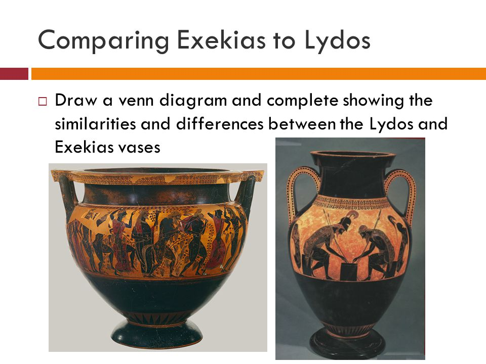 Comparing Exekias to Lydos  Draw a venn diagram and complete showing the similarities and differences between the Lydos and Exekias vases