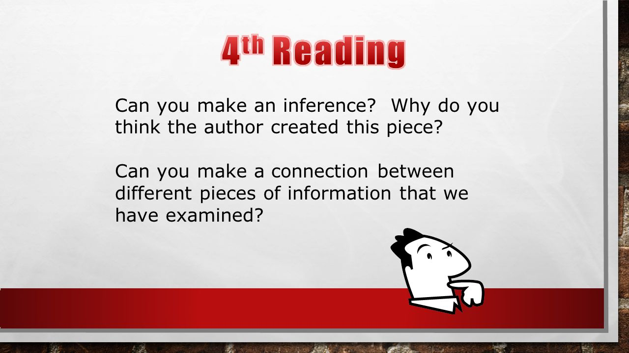 Can you make an inference? Why do you think the author created this piece? Can you make a connection between different pieces of information that we h