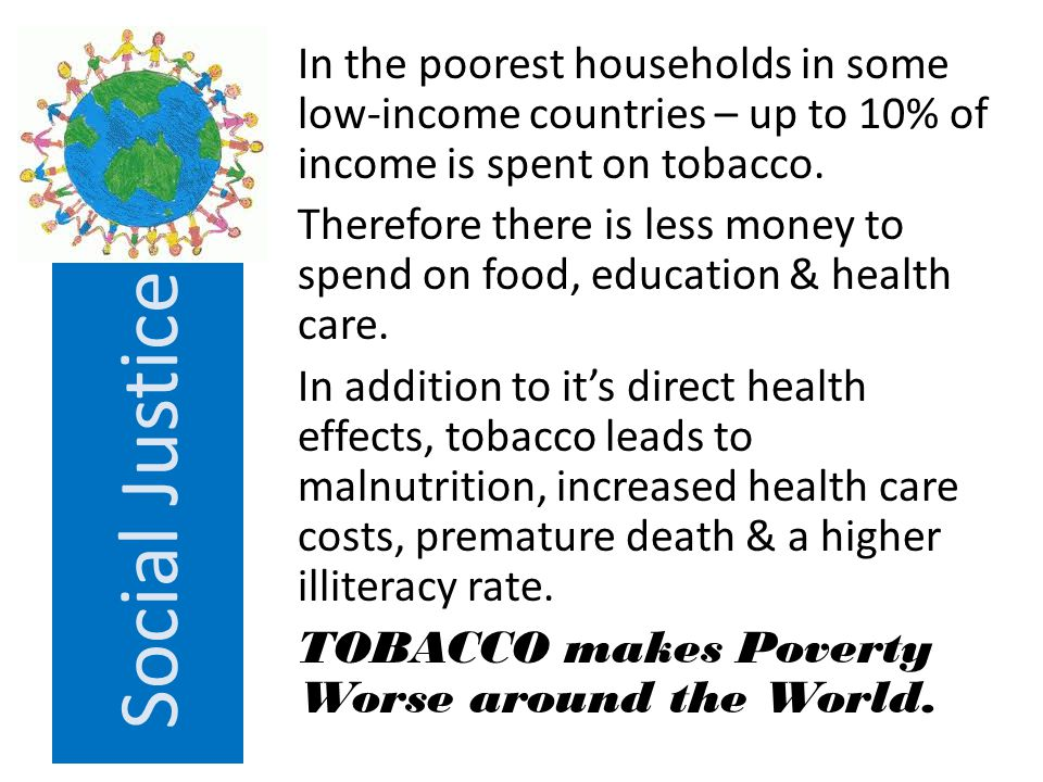 Social Justice In the poorest households in some low-income countries – up to 10% of income is spent on tobacco.