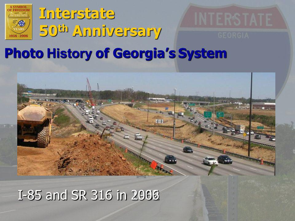 Interstate 50 th Anniversary I-85 and SR 316 in 1962 I-85 and SR 316 in 2006 Photo History of Georgia's System