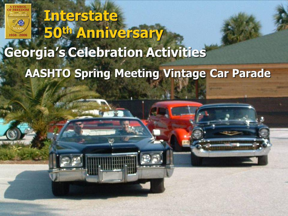Interstate 50 th Anniversary AASHTO Spring Meeting Vintage Car Parade AASHTO Spring Meeting Vintage Car Parade Georgia's Celebration Activities Interstate 50 th Anniversary