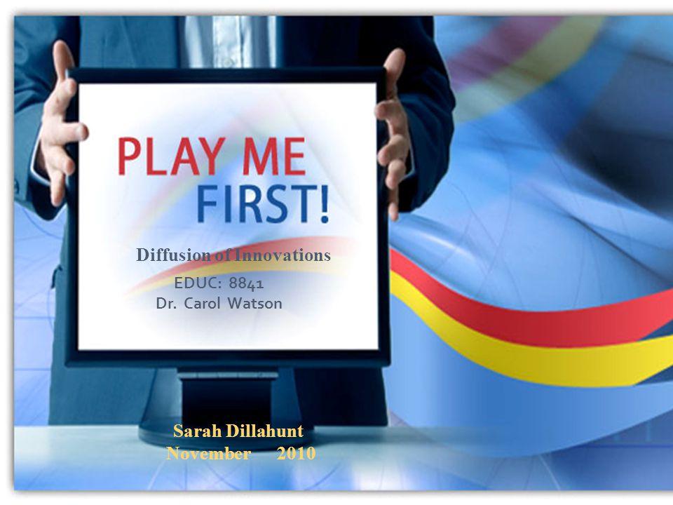 Diffusion of Innovations EDUC: 8841 Dr. Carol Watson Sarah Dillahunt November 2010