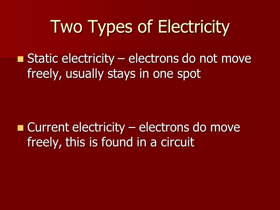 Two Types of Electricity Static electricity – electrons do not move freely, usually stays in one spot Static electricity – electrons do not move freel