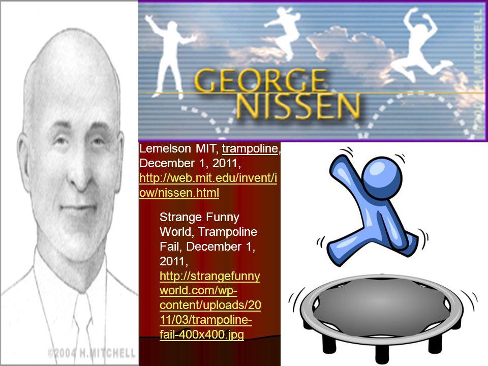Lemelson MIT, trampoline, December 1, 2011, http://web.mit.edu/invent/i ow/nissen.html Strange Funny World, Trampoline Fail, December 1, 2011, http://