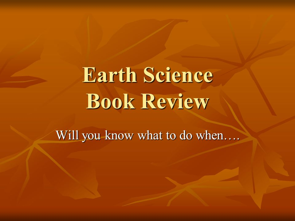 Earth Science Book Review Will you know what to do when….