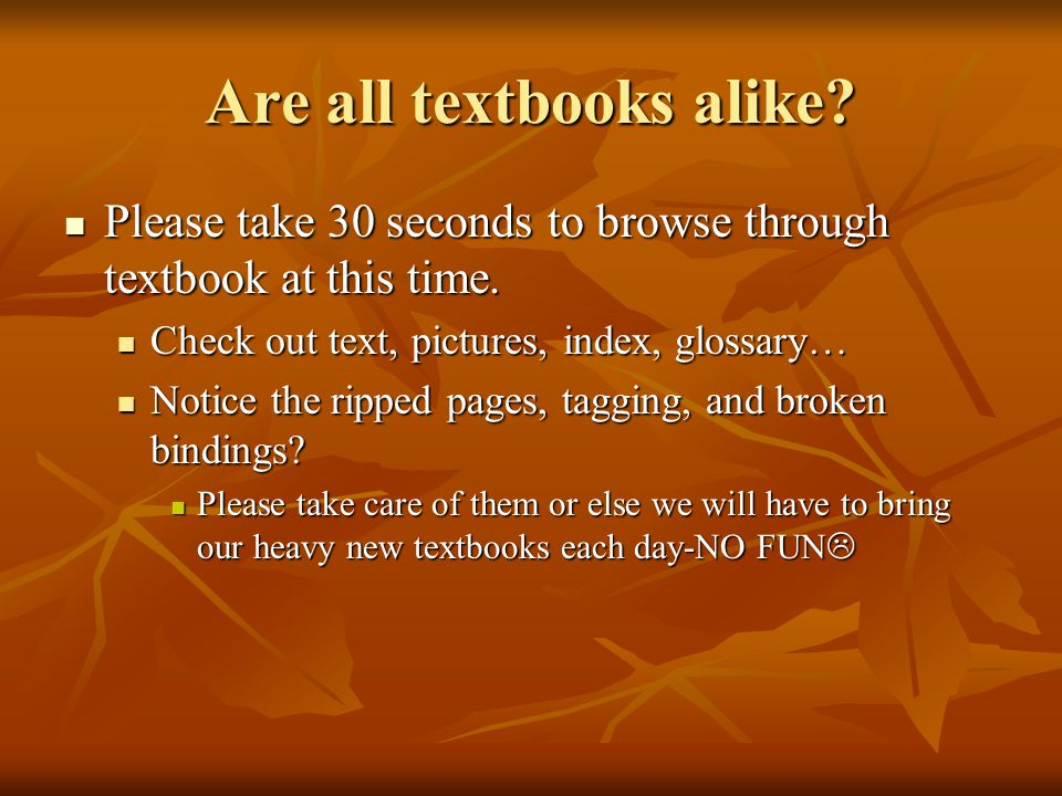 Are all textbooks alike. Please take 30 seconds to browse through textbook at this time.