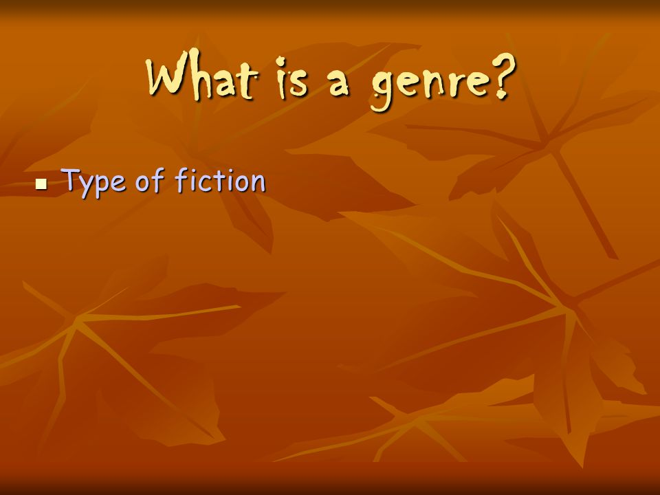 What is a genre? Type of fiction Type of fiction