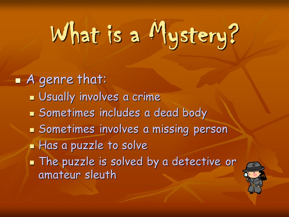 Happy Sleuthing.To Sum up the Mystery Genre: Mysteries are usually fiction.