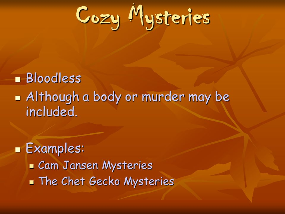 Cozy Mysteries Bloodless Bloodless Although a body or murder may be included.