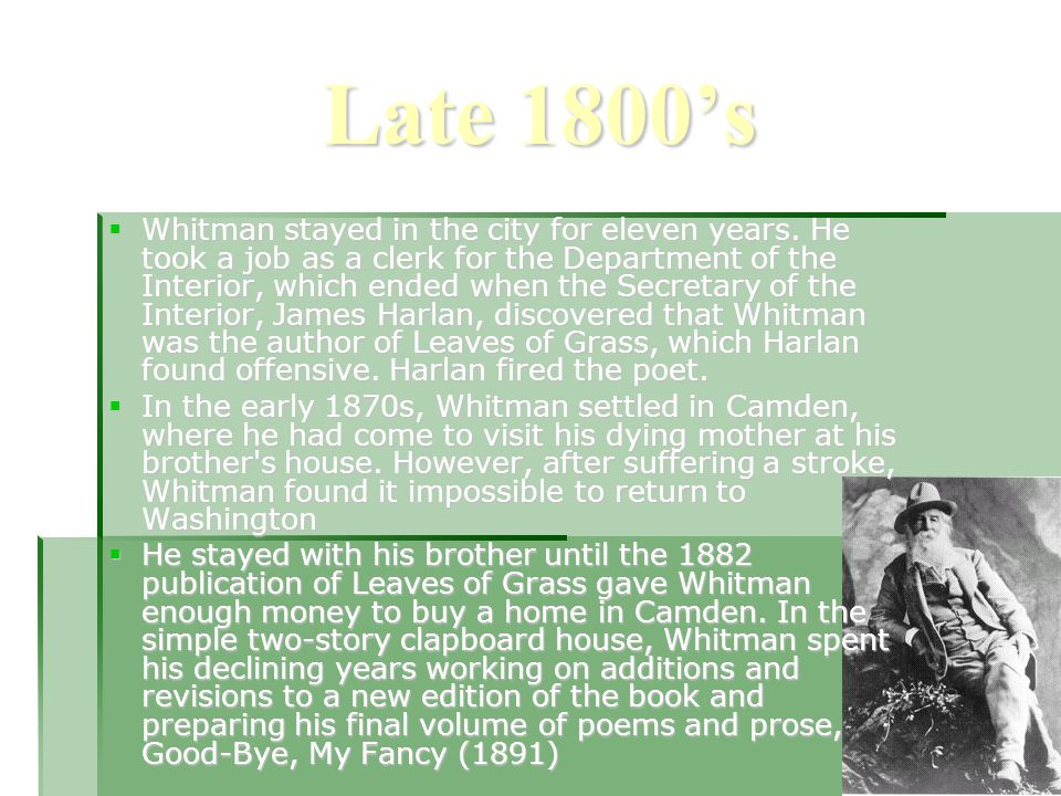 Late 1800's  Whitman stayed in the city for eleven years.