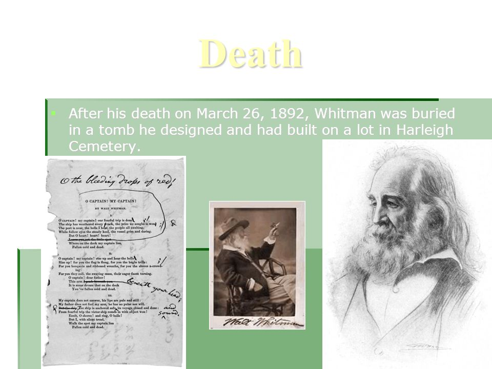Death  After his death on March 26, 1892, Whitman was buried in a tomb he designed and had built on a lot in Harleigh Cemetery.