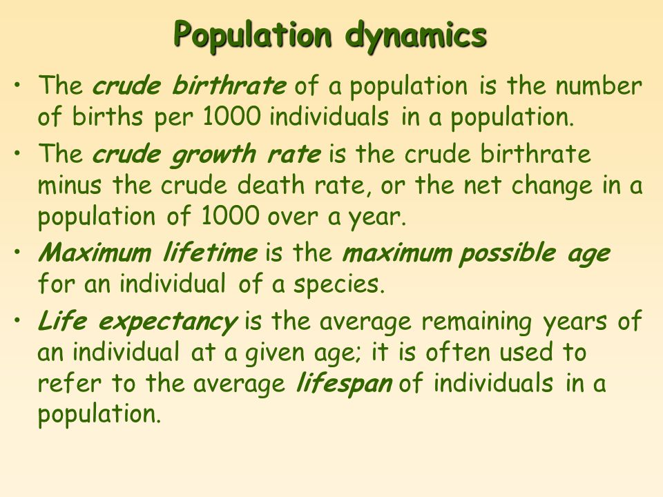 Population dynamics The crude birthrate of a population is the number of births per 1000 individuals in a population.