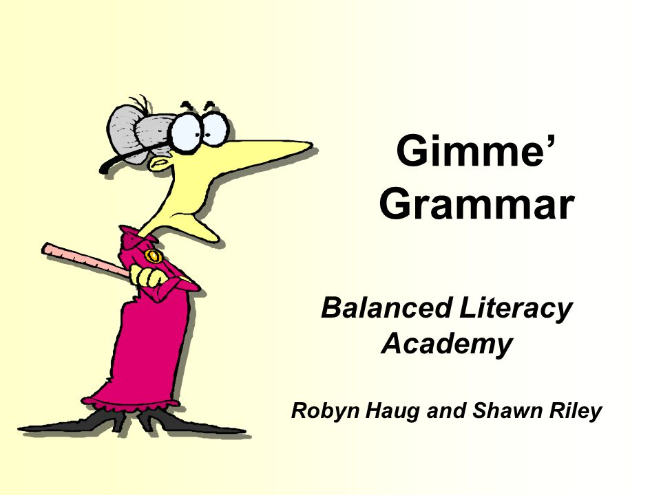 Gimme' Grammar Balanced Literacy Academy Robyn Haug and Shawn Riley
